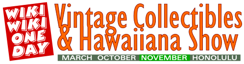 Home of the Wiki Wiki One Day Vintage Collectibles & Hawaiiana Show